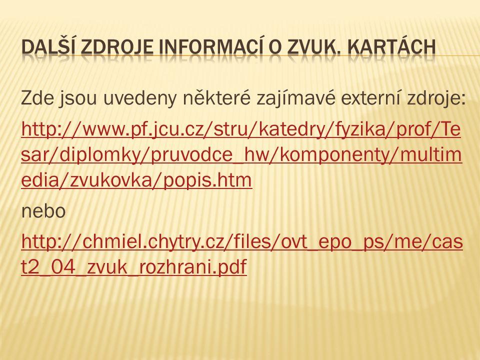 Zde jsou uvedeny některé zajímavé externí zdroje: http://www.pf.jcu.cz/stru/katedry/fyzika/prof/Te sar/diplomky/pruvodce_hw/komponenty/multim edia/zvu