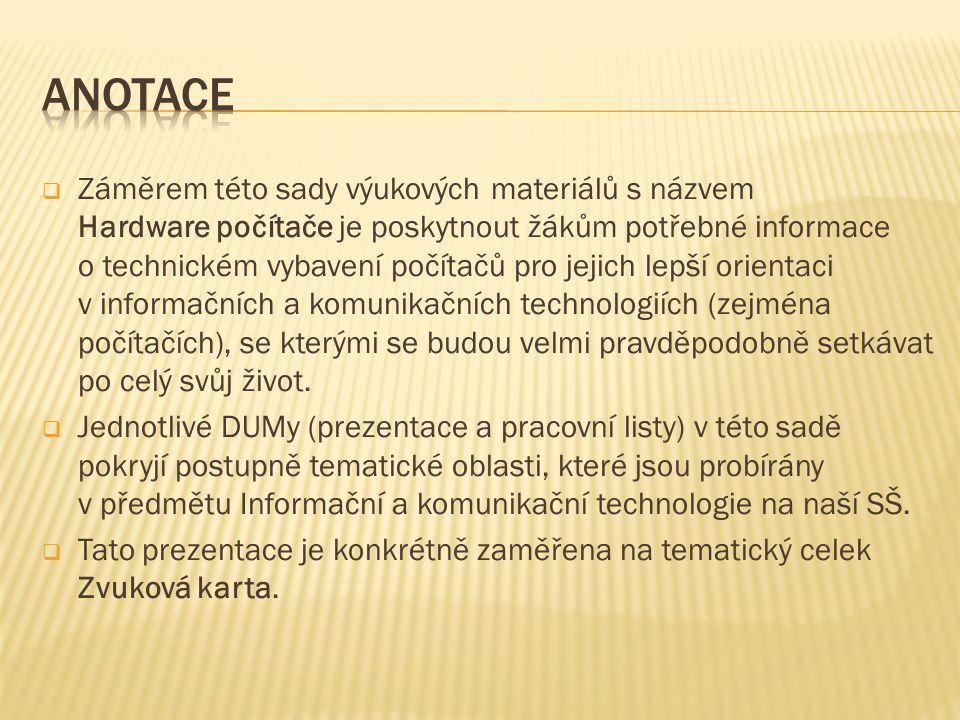  Záměrem této sady výukových materiálů s názvem Hardware počítače je poskytnout žákům potřebné informace o technickém vybavení počítačů pro jejich le