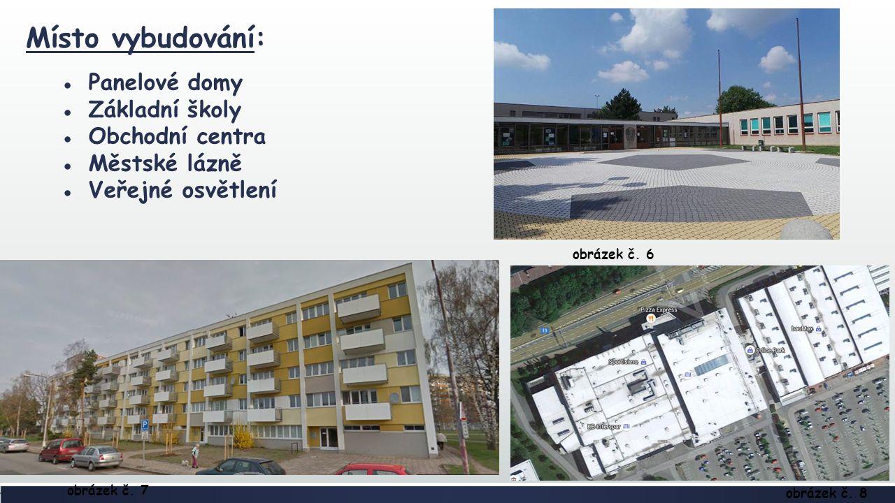 Místo vybudování: ●Panelové domy ●Základní školy ●Obchodní centra ●Městské lázně ●Veřejné osvětlení obrázek č.