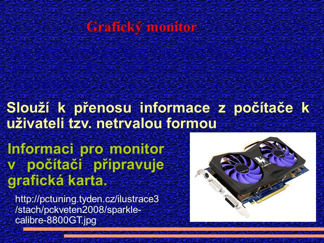 http://pctuning.tyden.cz/ilustrace3 /stach/pckveten2008/sparkle- calibre-8800GT.jpg Slouží k přenosu informace z počítače k uživateli tzv.