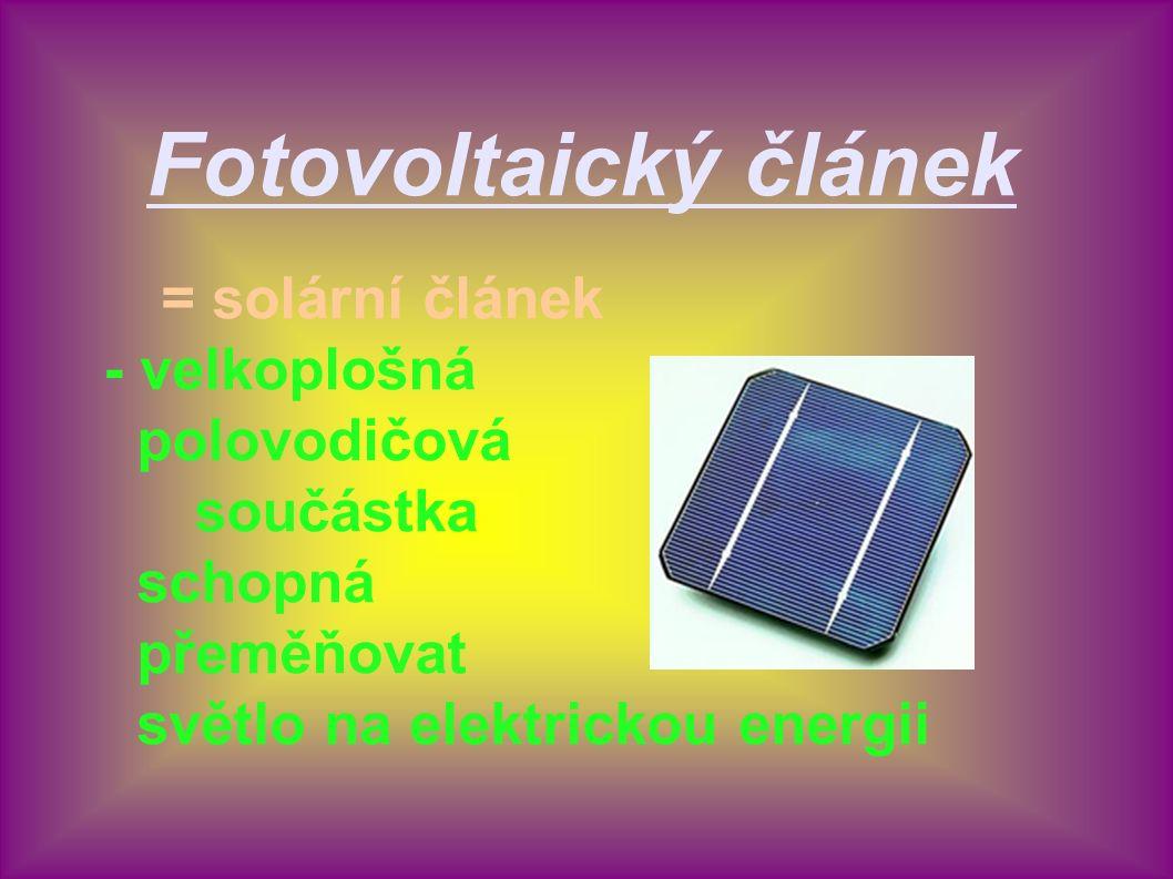 Fotovoltaický článek = solární článek - velkoplošná polovodičová součástka schopná přeměňovat světlo na elektrickou energii