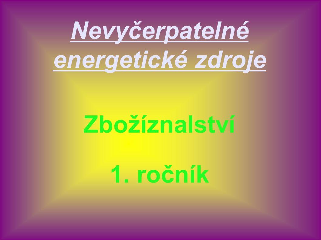 Nevyčerpatelné energetické zdroje Zbožíznalství 1. ročník