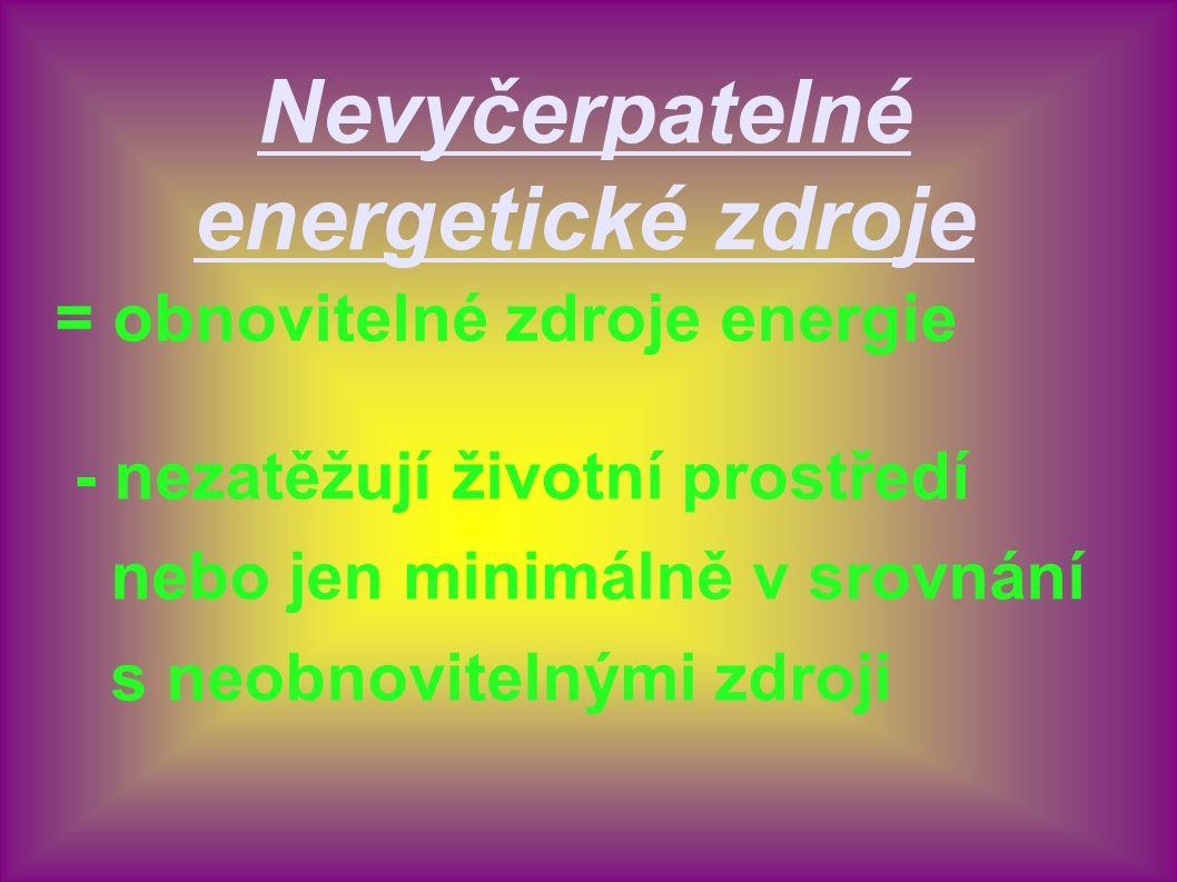 Nevyčerpatelné energetické zdroje = obnovitelné zdroje energie - nezatěžují životní prostředí nebo jen minimálně v srovnání s neobnovitelnými zdroji