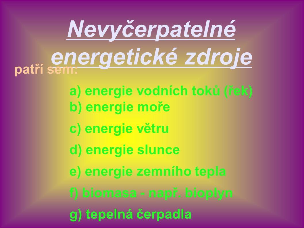 Nevyčerpatelné energetické zdroje patří sem: a) energie vodních toků (řek) b) energie moře c) energie větru d) energie slunce e) energie zemního tepla