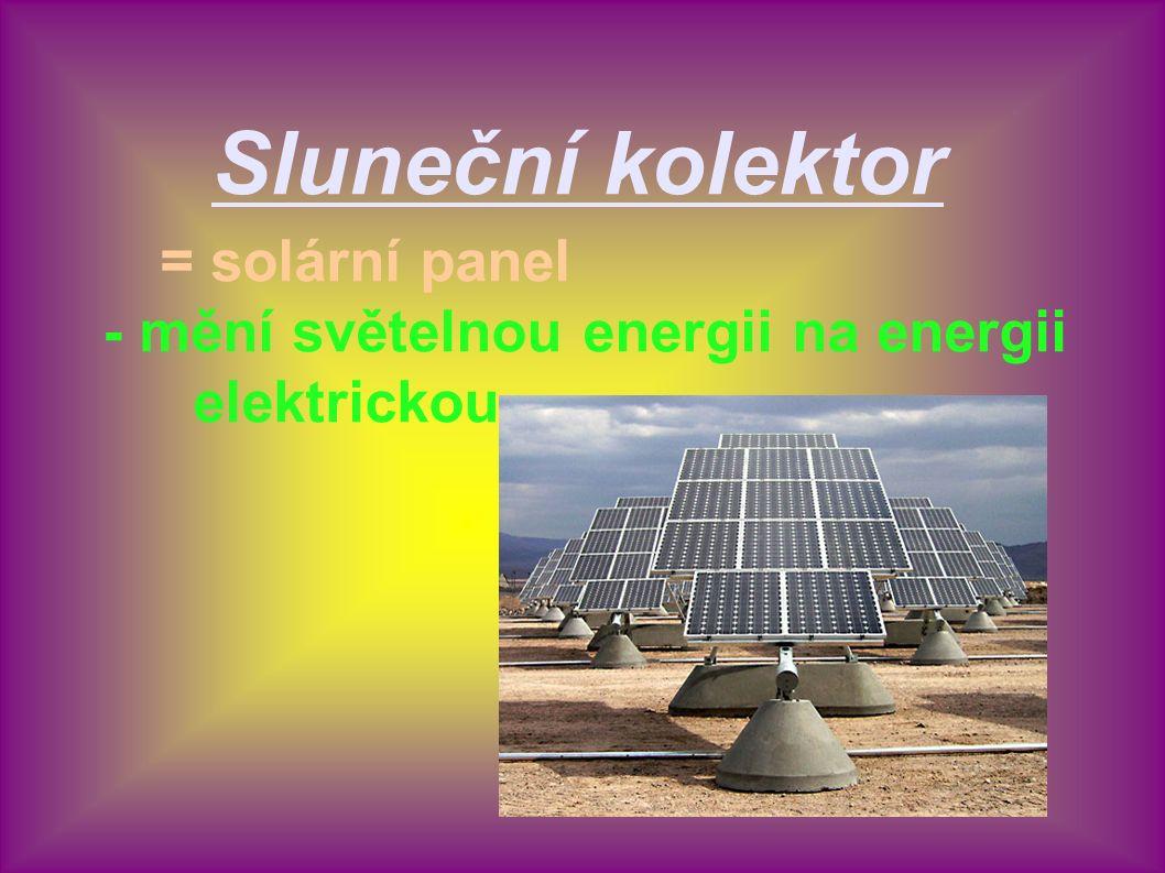Sluneční kolektor = solární panel - mění světelnou energii na energii elektrickou
