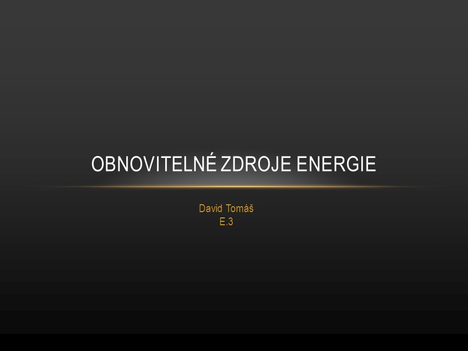 David Tomáš E.3 OBNOVITELNÉ ZDROJE ENERGIE