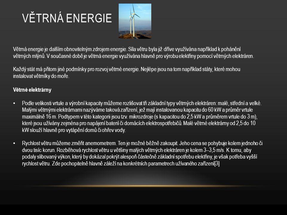 VĚTRNÁ ENERGIE Větrná energie je dalším obnovitelným zdrojem energie. Síla větru byla již dříve využívána například k pohánění větrných mlýnů. V souča