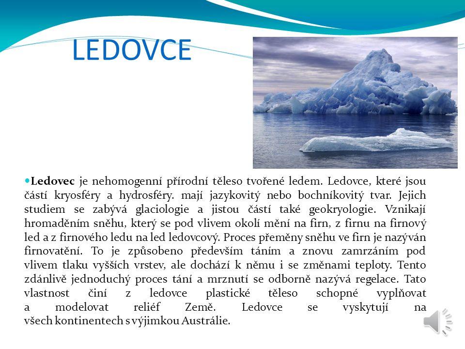 Ledovec je nehomogenní přírodní těleso tvořené ledem. Ledovce, které jsou částí kryosféry a hydrosféry. mají jazykovitý nebo bochníkovitý tvar. Jejich
