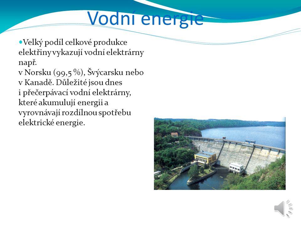 Vodní energie Velký podíl celkové produkce elektřiny vykazují vodní elektrárny např. v Norsku (99,5 %), Švýcarsku nebo v Kanadě. Důležité jsou dnes i