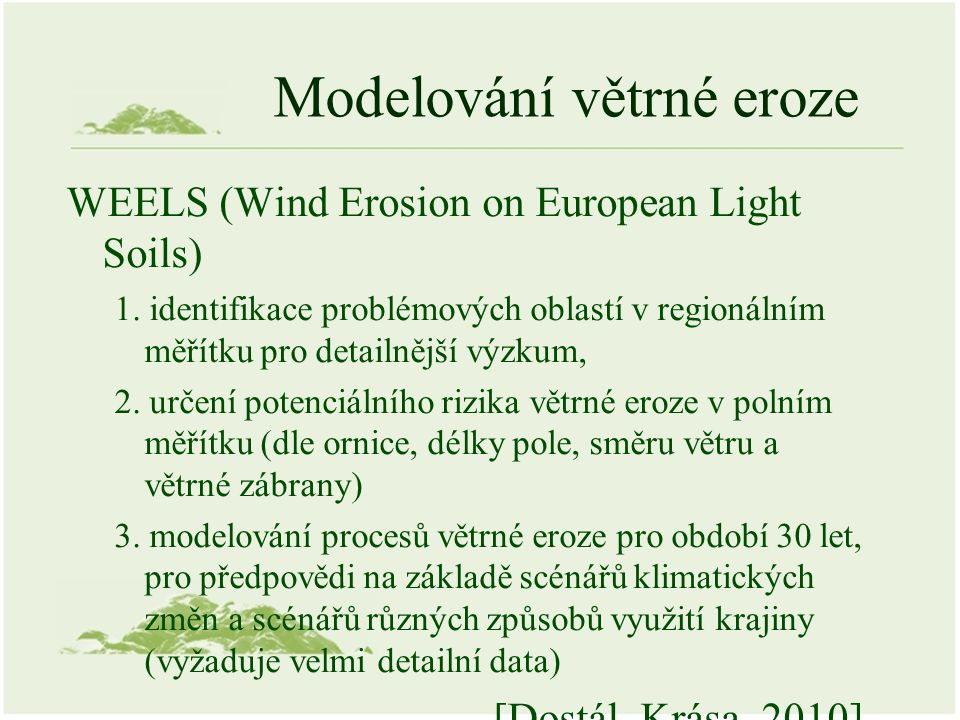 Modelování větrné eroze WEELS (Wind Erosion on European Light Soils) 1. identifikace problémových oblastí v regionálním měřítku pro detailnější výzkum