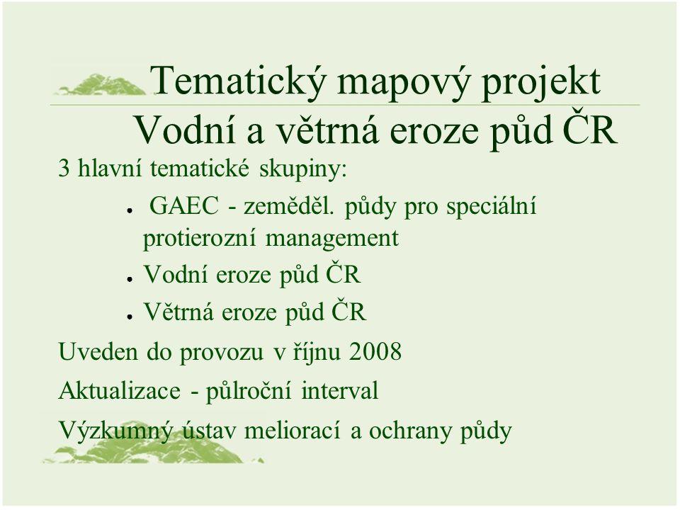 Tematický mapový projekt Vodní a větrná eroze půd ČR 3 hlavní tematické skupiny: ● GAEC - zeměděl. půdy pro speciální protierozní management ● Vodní e