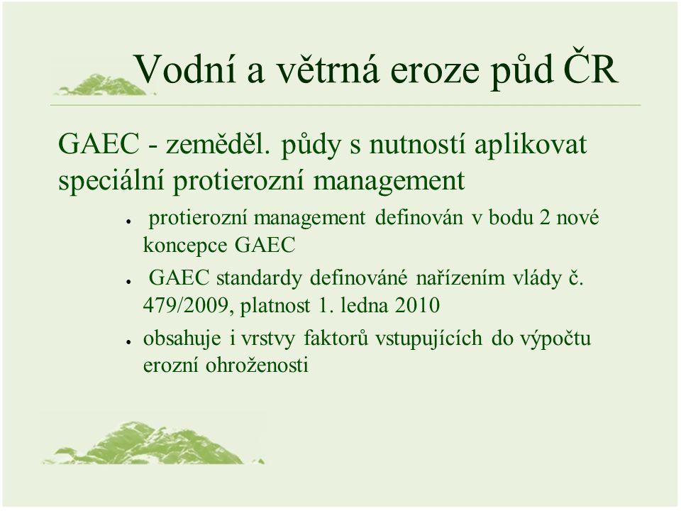 Vodní a větrná eroze půd ČR GAEC - zeměděl. půdy s nutností aplikovat speciální protierozní management ● protierozní management definován v bodu 2 nov