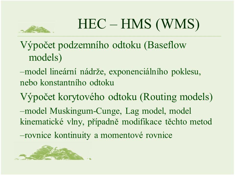 HEC – HMS (WMS) Výpočet podzemního odtoku (Baseflow models) –model lineární nádrže, exponenciálního poklesu, nebo konstantního odtoku Výpočet korytové