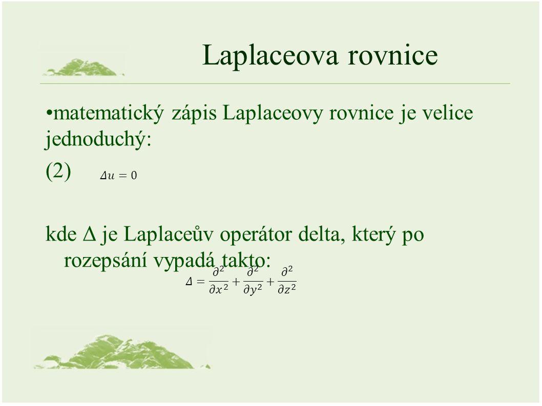 Laplaceova rovnice matematický zápis Laplaceovy rovnice je velice jednoduchý: (2) kde Δ je Laplaceův operátor delta, který po rozepsání vypadá takto: