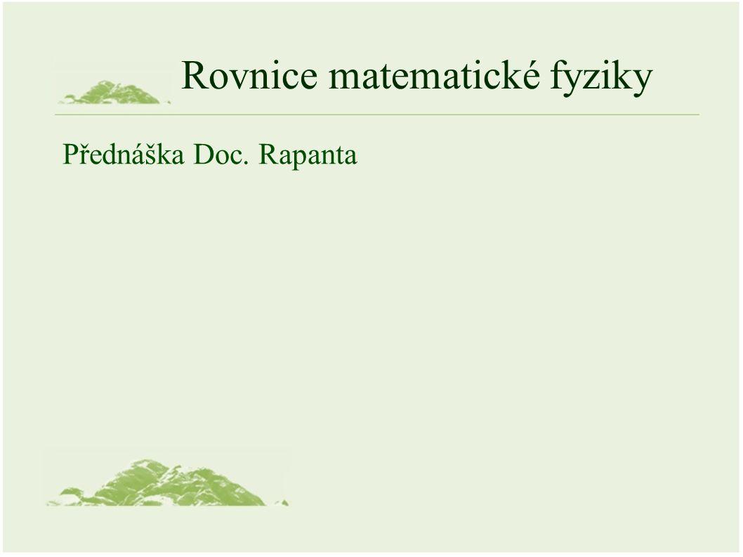 Rovnice matematické fyziky Přednáška Doc. Rapanta