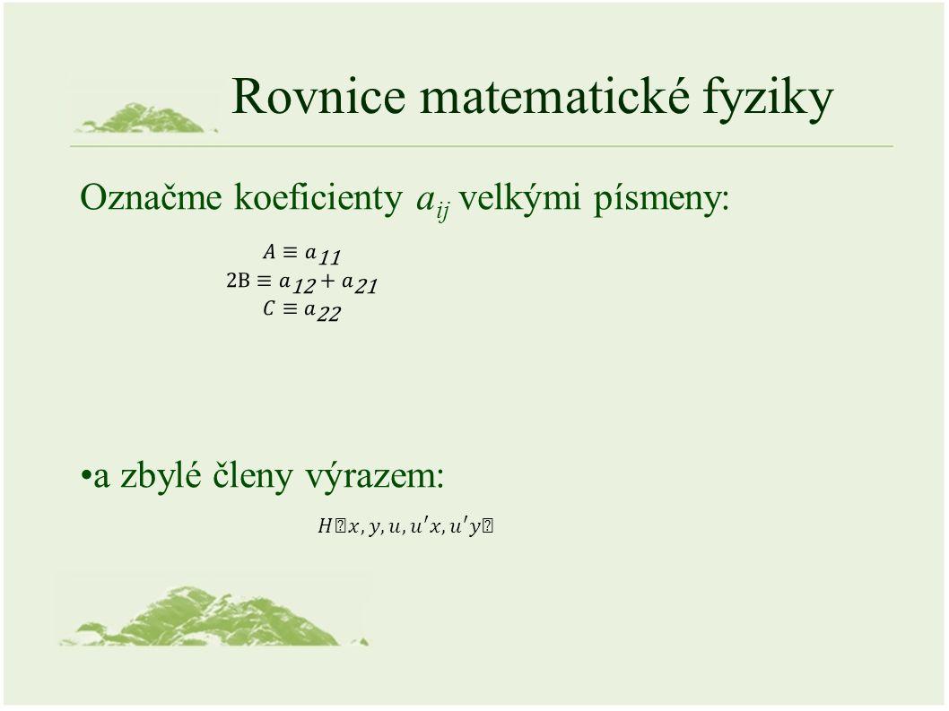 Rovnice matematické fyziky Označme koeficienty a ij velkými písmeny: a zbylé členy výrazem: