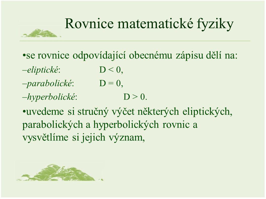 Eliptické rovnice popisují ustálená fyzikální pole, jako příklady si uvedeme dva základní typy rovnic: –Laplaceova rovnice, –Poissonova rovnice,