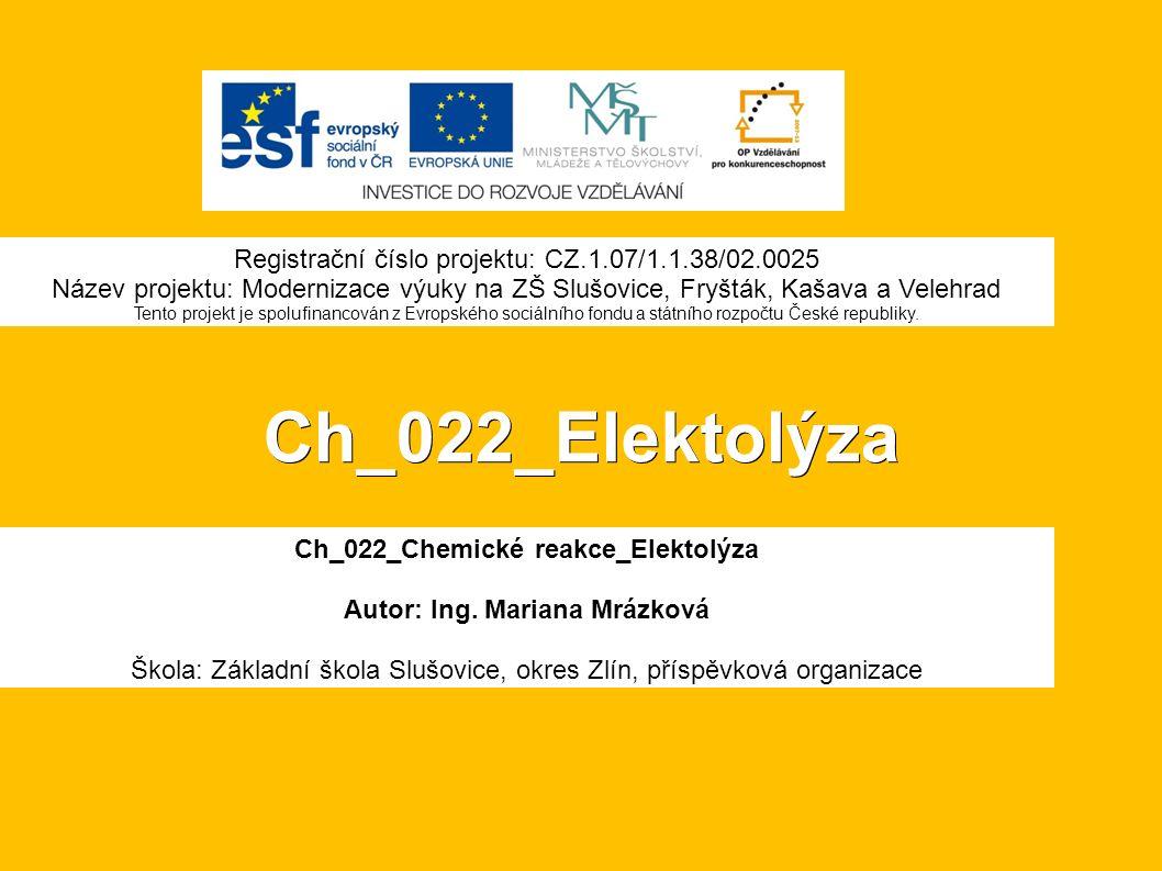 Ch_022_Elektolýza Ch_022_Chemické reakce_Elektolýza Autor: Ing.
