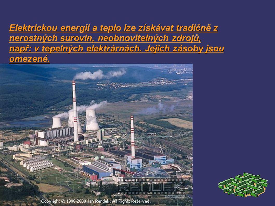 Elektrickou energii a teplo lze získávat tradičně z nerostných surovin, neobnovitelných zdrojů, např: v tepelných elektrárnách.
