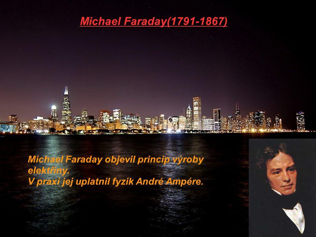 Michael Faraday(1791-1867) Michael Faraday objevil princip výroby elektřiny. V praxi jej uplatnil fyzik André Ampére.