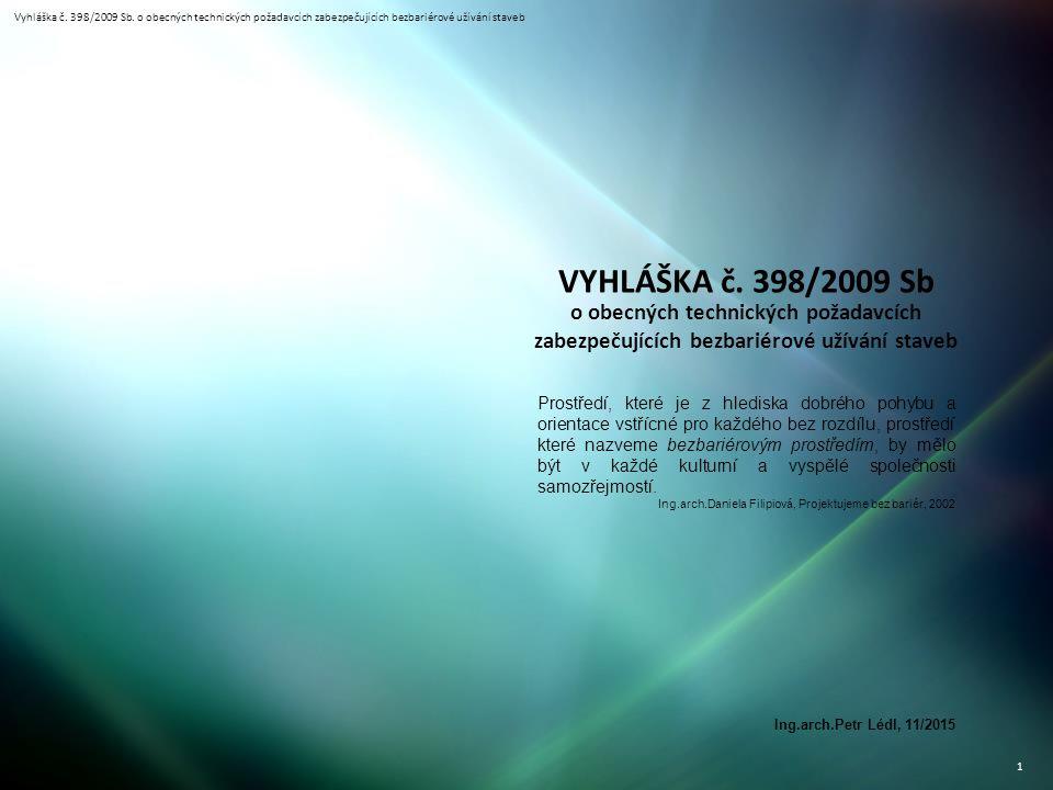 Vyhláška č. 398/2009 Sb. o obecných technických požadavcích zabezpečujících bezbariérové užívání staveb 1 VYHLÁŠKA č. 398/2009 Sb o obecných technický