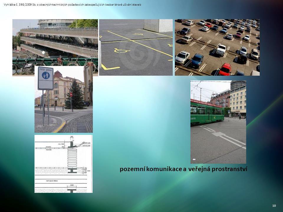 Vyhláška č. 398/2009 Sb. o obecných technických požadavcích zabezpečujících bezbariérové užívání staveb 10 pozemní komunikace a veřejná prostranství