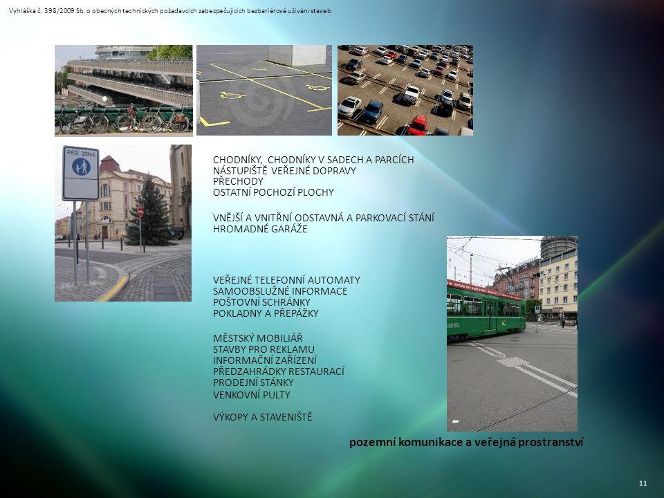 Vyhláška č. 398/2009 Sb. o obecných technických požadavcích zabezpečujících bezbariérové užívání staveb 11 pozemní komunikace a veřejná prostranství C