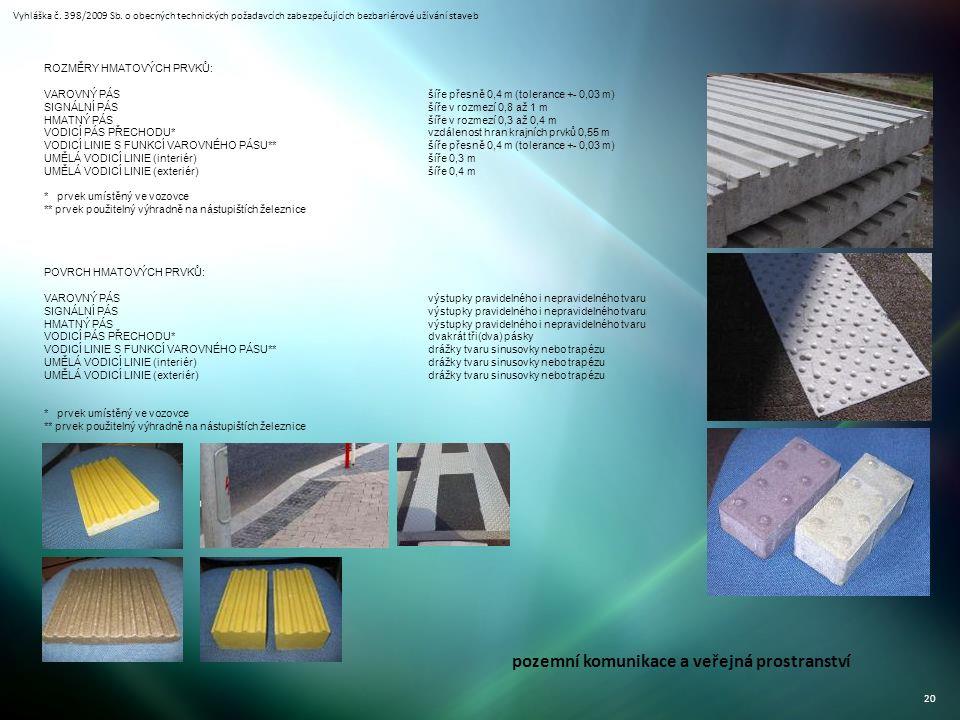 Vyhláška č. 398/2009 Sb. o obecných technických požadavcích zabezpečujících bezbariérové užívání staveb 20 ROZMĚRY HMATOVÝCH PRVKŮ: VAROVNÝ PÁSšíře př