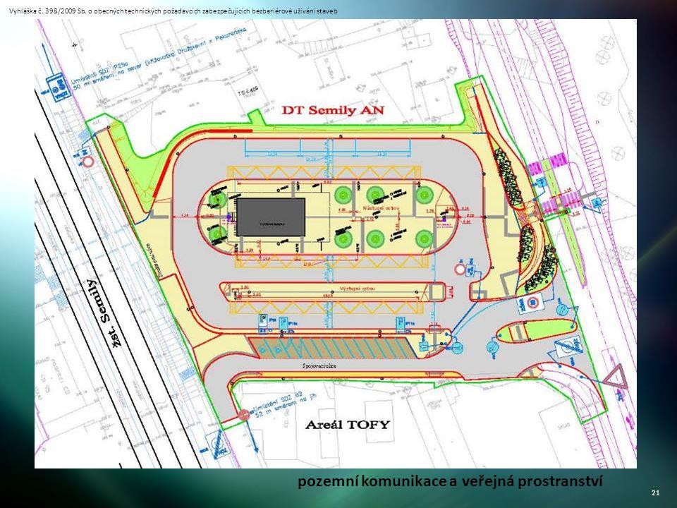 Vyhláška č. 398/2009 Sb. o obecných technických požadavcích zabezpečujících bezbariérové užívání staveb 21 pozemní komunikace a veřejná prostranství
