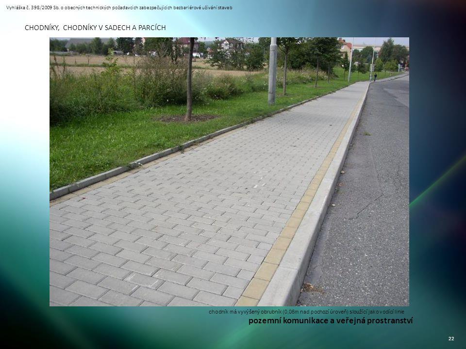 Vyhláška č. 398/2009 Sb. o obecných technických požadavcích zabezpečujících bezbariérové užívání staveb 22 CHODNÍKY, CHODNÍKY V SADECH A PARCÍCH chodn