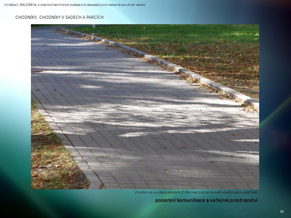 Vyhláška č. 398/2009 Sb. o obecných technických požadavcích zabezpečujících bezbariérové užívání staveb 23 CHODNÍKY, CHODNÍKY V SADECH A PARCÍCH chodn