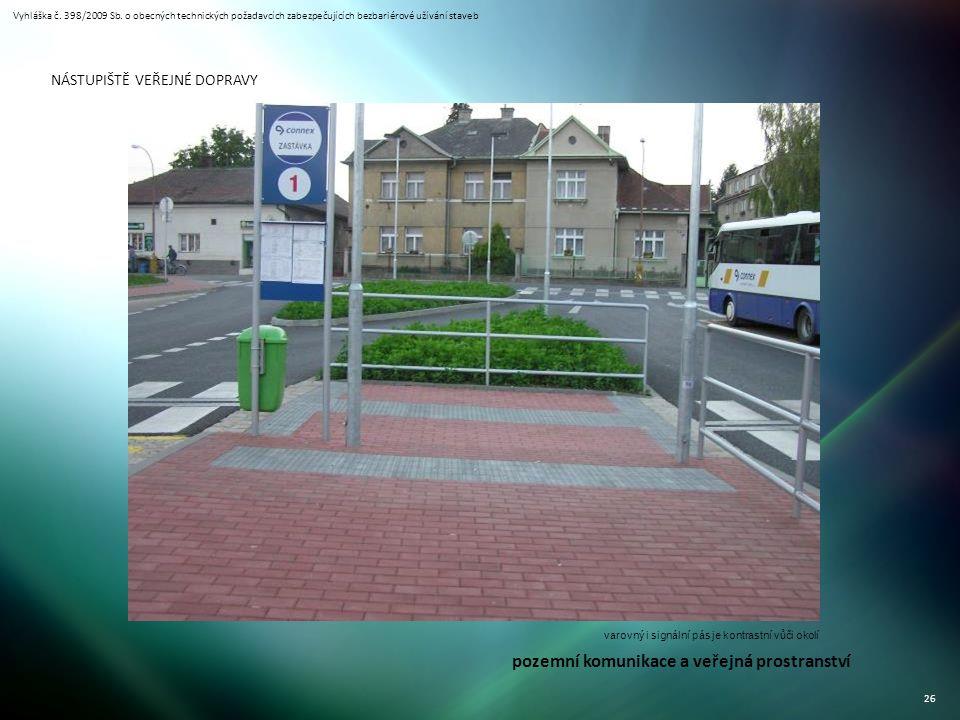 Vyhláška č. 398/2009 Sb. o obecných technických požadavcích zabezpečujících bezbariérové užívání staveb 26 NÁSTUPIŠTĚ VEŘEJNÉ DOPRAVY varovný i signál