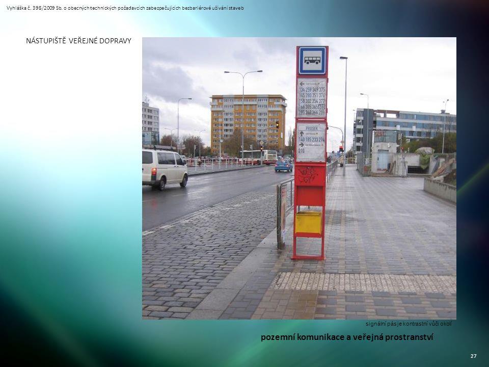 Vyhláška č. 398/2009 Sb. o obecných technických požadavcích zabezpečujících bezbariérové užívání staveb 27 NÁSTUPIŠTĚ VEŘEJNÉ DOPRAVY signální pás je