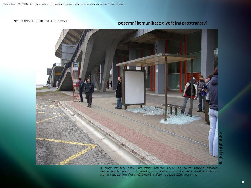 Vyhláška č. 398/2009 Sb. o obecných technických požadavcích zabezpečujících bezbariérové užívání staveb 29 NÁSTUPIŠTĚ VEŘEJNÉ DOPRAVY CHYBNÉ ŘEŠENÍ!!!