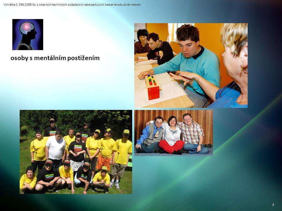 Vyhláška č. 398/2009 Sb. o obecných technických požadavcích zabezpečujících bezbariérové užívání staveb 3 osoby s mentálním postižením