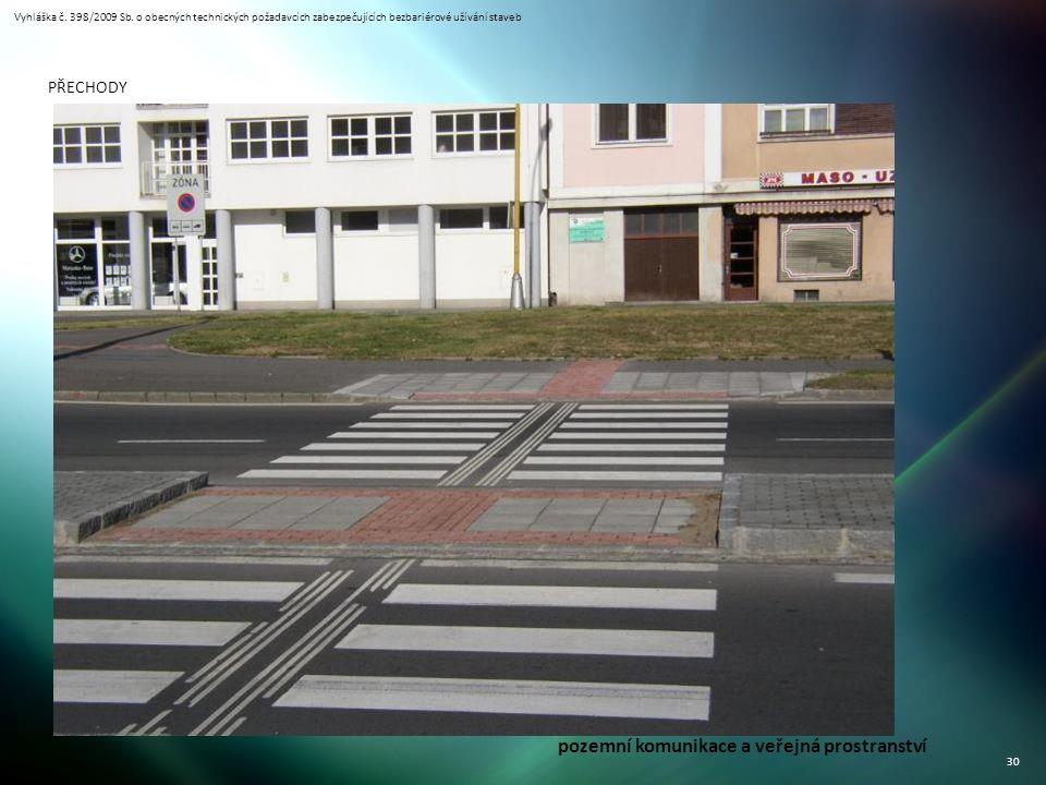 Vyhláška č. 398/2009 Sb. o obecných technických požadavcích zabezpečujících bezbariérové užívání staveb 30 PŘECHODY pozemní komunikace a veřejná prost