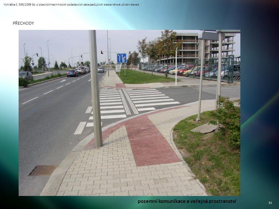 Vyhláška č. 398/2009 Sb. o obecných technických požadavcích zabezpečujících bezbariérové užívání staveb 31 PŘECHODY pozemní komunikace a veřejná prost