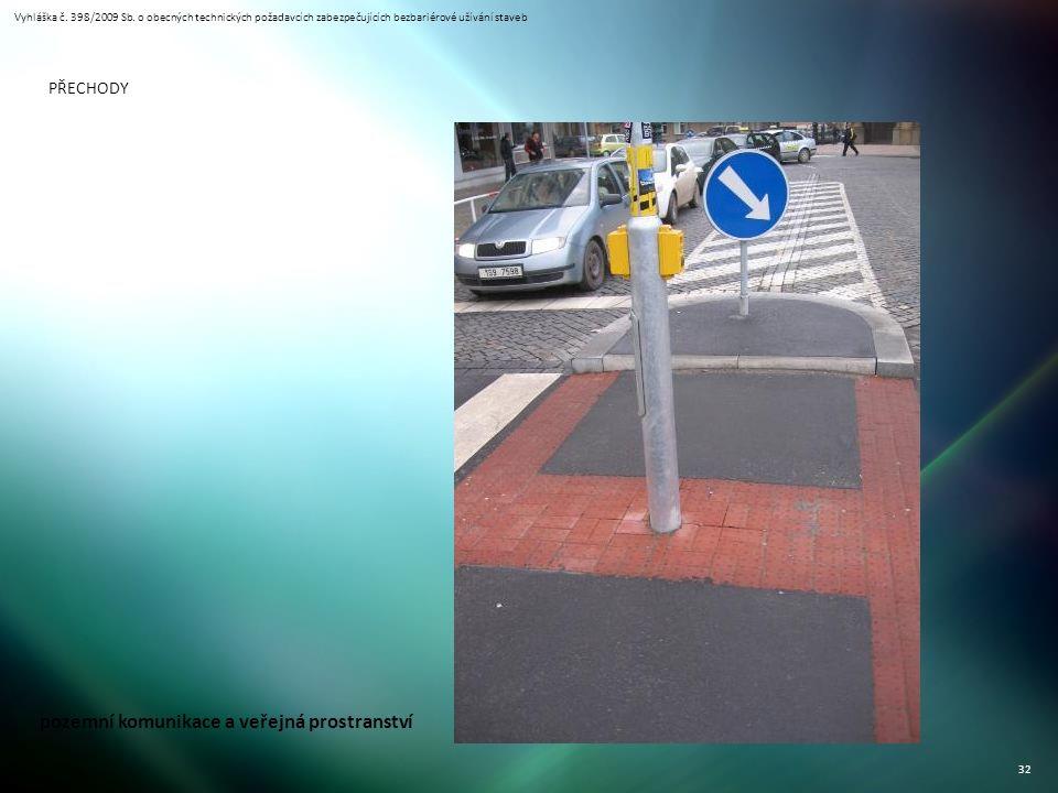 Vyhláška č. 398/2009 Sb. o obecných technických požadavcích zabezpečujících bezbariérové užívání staveb 32 PŘECHODY pozemní komunikace a veřejná prost