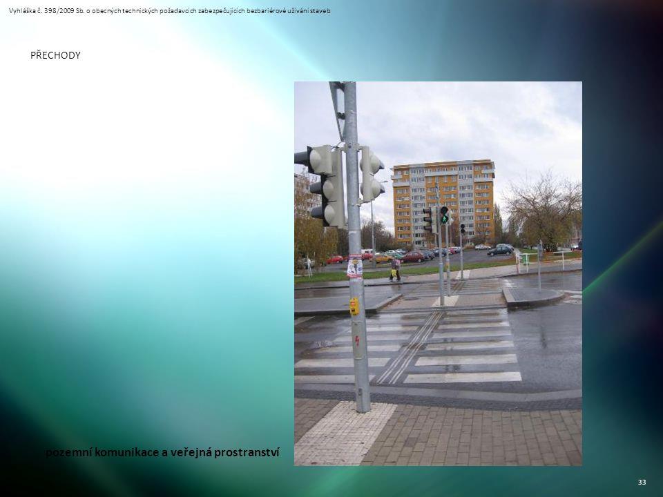 Vyhláška č. 398/2009 Sb. o obecných technických požadavcích zabezpečujících bezbariérové užívání staveb 33 PŘECHODY pozemní komunikace a veřejná prost