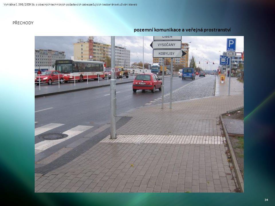Vyhláška č. 398/2009 Sb. o obecných technických požadavcích zabezpečujících bezbariérové užívání staveb 34 PŘECHODY pozemní komunikace a veřejná prost