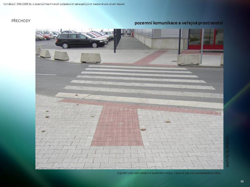 Vyhláška č. 398/2009 Sb. o obecných technických požadavcích zabezpečujících bezbariérové užívání staveb 35 PŘECHODY CHYBNÉ ŘEŠENÍ!!!! signální pás nen