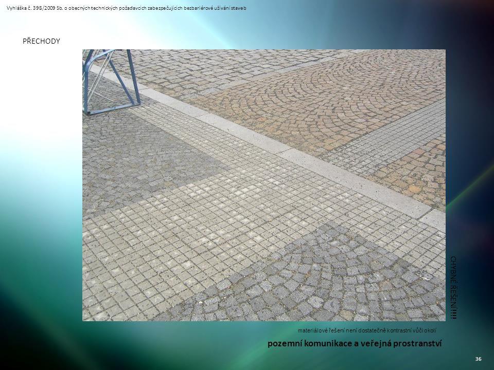 Vyhláška č. 398/2009 Sb. o obecných technických požadavcích zabezpečujících bezbariérové užívání staveb 36 PŘECHODY CHYBNÉ ŘEŠENÍ!!!! materiálové řeše