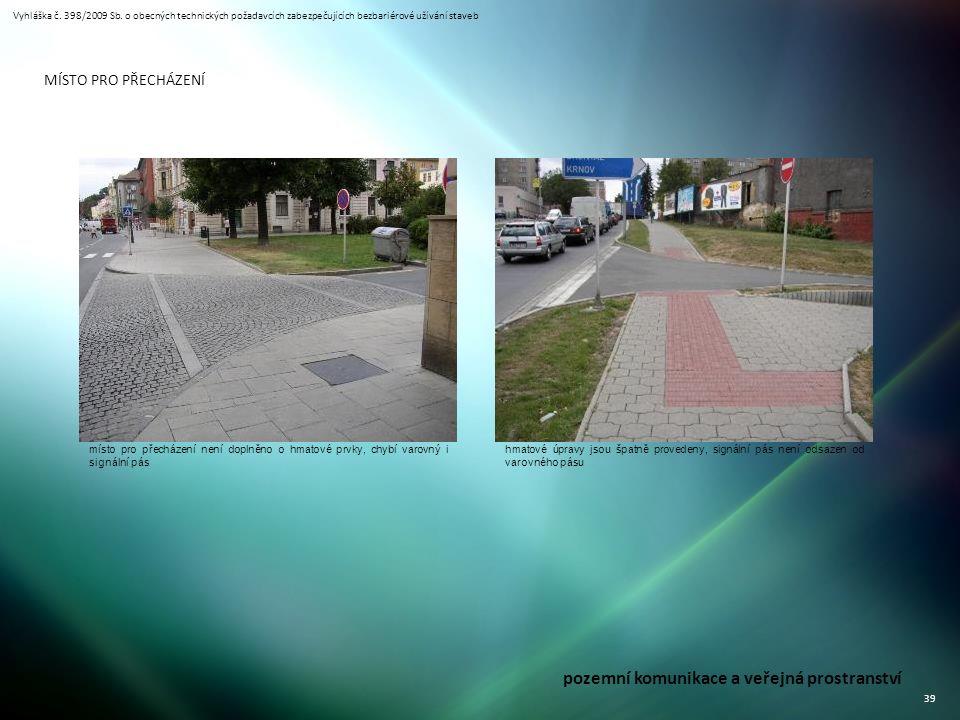 Vyhláška č. 398/2009 Sb. o obecných technických požadavcích zabezpečujících bezbariérové užívání staveb 39 MÍSTO PRO PŘECHÁZENÍ pozemní komunikace a v