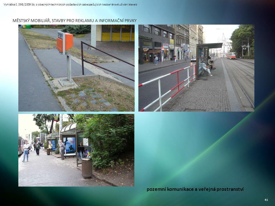 Vyhláška č. 398/2009 Sb. o obecných technických požadavcích zabezpečujících bezbariérové užívání staveb 41 MĚSTSKÝ MOBILIÁŘ, STAVBY PRO REKLAMU A INFO
