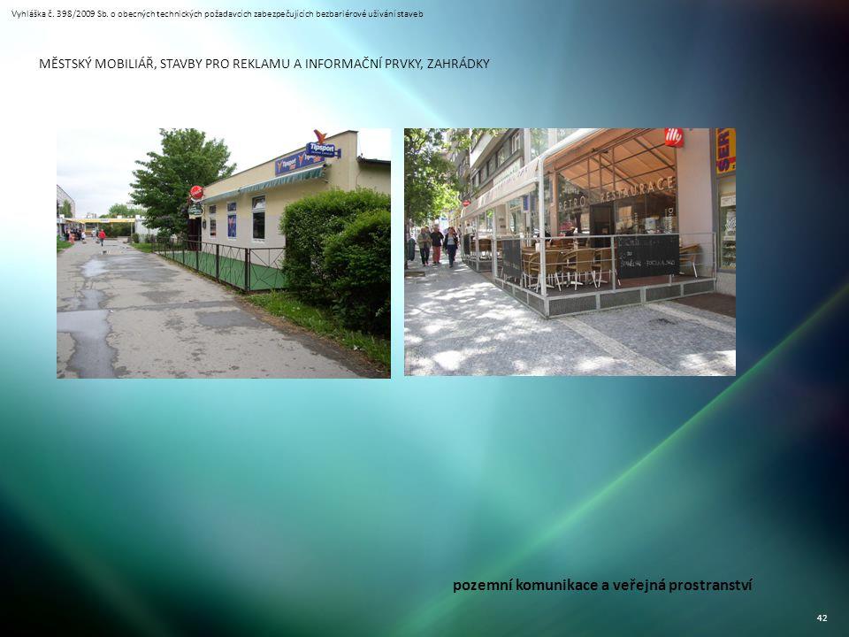 Vyhláška č. 398/2009 Sb. o obecných technických požadavcích zabezpečujících bezbariérové užívání staveb 42 MĚSTSKÝ MOBILIÁŘ, STAVBY PRO REKLAMU A INFO