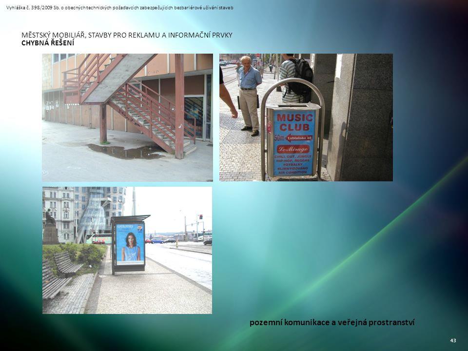 Vyhláška č. 398/2009 Sb. o obecných technických požadavcích zabezpečujících bezbariérové užívání staveb 43 MĚSTSKÝ MOBILIÁŘ, STAVBY PRO REKLAMU A INFO