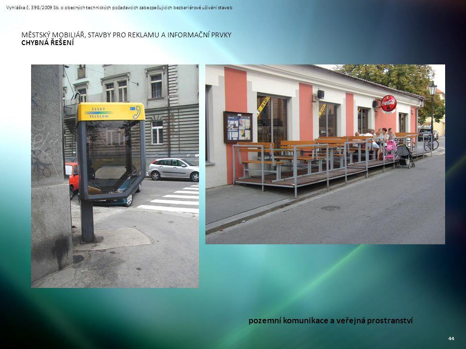 Vyhláška č. 398/2009 Sb. o obecných technických požadavcích zabezpečujících bezbariérové užívání staveb 44 MĚSTSKÝ MOBILIÁŘ, STAVBY PRO REKLAMU A INFO