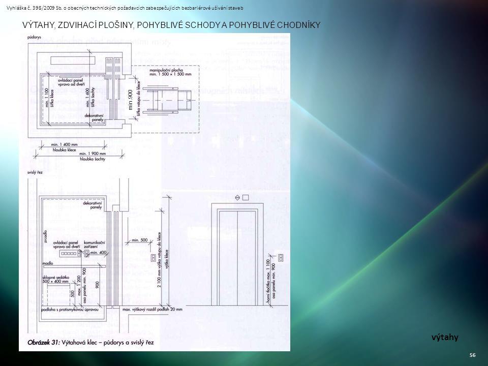 Vyhláška č. 398/2009 Sb. o obecných technických požadavcích zabezpečujících bezbariérové užívání staveb 56 VÝTAHY, ZDVIHACÍ PLOŠINY, POHYBLIVÉ SCHODY
