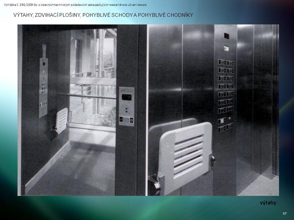 Vyhláška č. 398/2009 Sb. o obecných technických požadavcích zabezpečujících bezbariérové užívání staveb 57 VÝTAHY, ZDVIHACÍ PLOŠINY, POHYBLIVÉ SCHODY