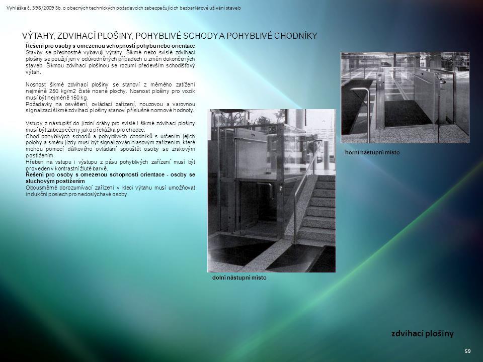 Vyhláška č. 398/2009 Sb. o obecných technických požadavcích zabezpečujících bezbariérové užívání staveb 59 VÝTAHY, ZDVIHACÍ PLOŠINY, POHYBLIVÉ SCHODY